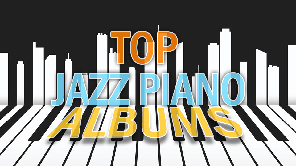 Top Jazz Piano Albums