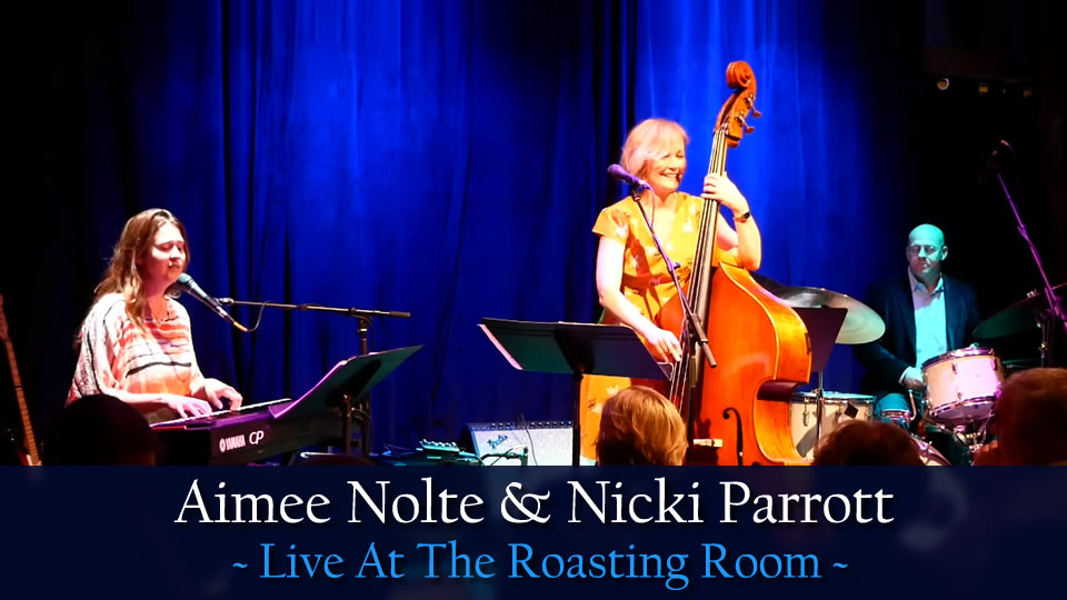 Aimee Nolte & Nicki Parrott Live At The Roasting Room