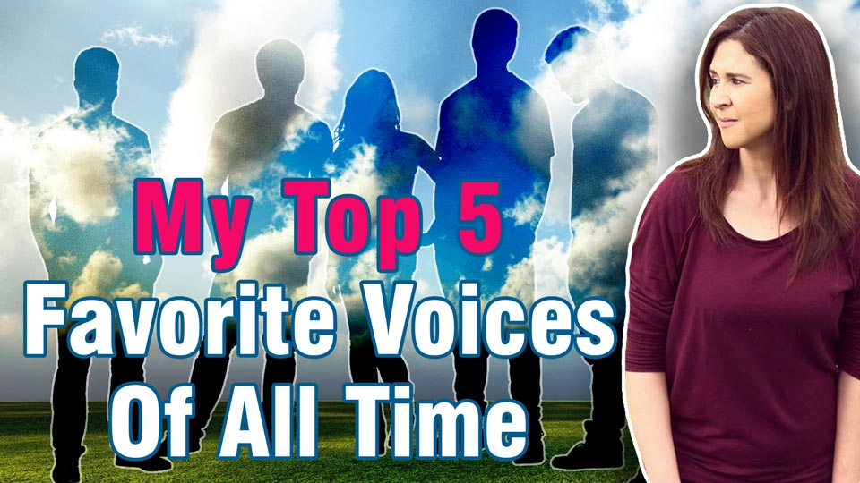 My Top 5 Favorite Voices Of All Time