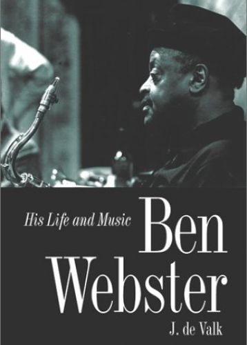 Ben Webster: His Life and Music